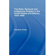 The State, Removal and Indigenous Peoples in the United States and Mexico, 1620-2000 by Claudia Haake