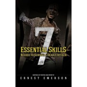 The Seven Essential Skills Needed to Survive a Deadly Attack by Ernest Emerson