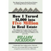 How I Turned $1,000 Into Five Million in Real Estate in My Spare Time by William Nickerson