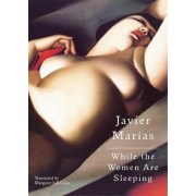 While the Women Are Sleeping by Javier Marias