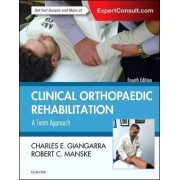 Clinical Orthopaedic Rehabilitation: A Team Approach by Charles E. Giangarra