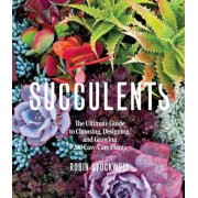 Succulents: The Ultimate Guide to Choosing, Designing, and Growing 200 Easy Care Plants (Sunset), Paperback