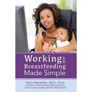 Working and Breastfeeding Made Simple by Nancy Mohrbacher