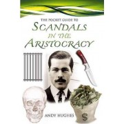 The Pocket Guide to Scandals of the Aristocracy by Andy Hughes