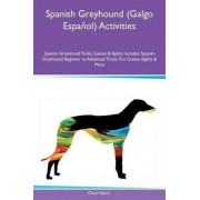 Spanish Greyhound (Galgo Espanol) Activities Spanish Greyhound Tricks, Games & Agility Includes by Oliver Vance