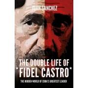 The Double Life of Fidel Castro by Juan Sanchez
