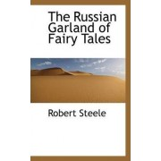 The Russian Garland of Fairy Tales by Robert Steele
