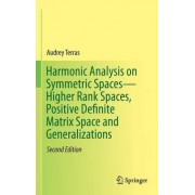 Harmonic Analysis on Symmetric Spaces-Higher Rank Spaces, Positive Definite Matrix Space and Generalizations 2016 by Audrey Terras