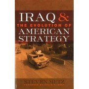 Iraq and the Evolution of American Strategy by Steven Metz