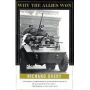 Why the Allies Won by Professor of History Richard Overy