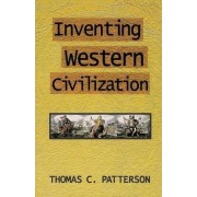 Inventing Western Civilization by Thomas C. Patterson