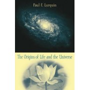 The Origins of Life and the Universe by Paul F. Lurquin