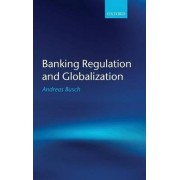 Banking Regulation and Globalization by Andreas Busch