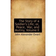 The Story of a Soldier's Life; Or, Peace, War, and Mutiny, Volume II by John Alexander Ewart