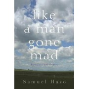 Like a Man Gone Mad by Samuel Hazo