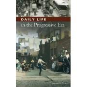 Daily Life in the Progressive Era by Steven L. Piott