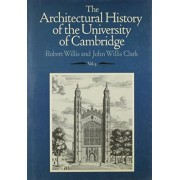 The Architectural History of the University of Cambridge and of the Colleges of Cambridge and Eton: v. 3 by Robert Willis