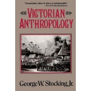 Victorian Anthropology by George Stocking