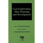 Coal Exploration, Mine Planning and Development by Roy D. Merritt