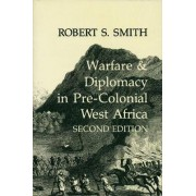 War and Diplomacy in Pre-Colonial West Africa by Robert S. Smith