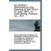 An Oration Delivered on the Evening of the Third of July, 1891 at Cold Spring, Putnam Co., N.Y. by Ya Pamphlet Collection Elsworth Gregory