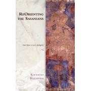 ReOrienting the Sasanians by Khododad Rezakhani