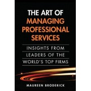 The Art of Managing Professional Services by Maureen Broderick