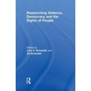 Researching Violence, Democracy and the Rights of People by John Schostak