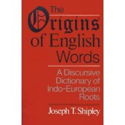 The Origins of English Words by Joseph T. Shipley