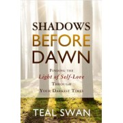 Shadows Before Dawn: Finding the Light of Self-Love Through Your Darkest Times, Paperback