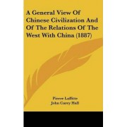 A General View of Chinese Civilization and of the Relations of the West with China (1887) by Pierre Laffitte