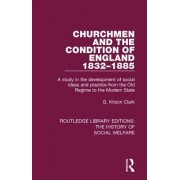 Churchmen and the Condition of England 1832-1885: A Study in the Development of Social Ideas and Practice from the Old Regime to the Modern State