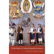 To be Indio in Colonial Spanish America by Monica Diaz
