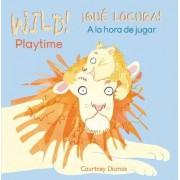 Wild! Playtime/!Que Locura! A la Hora de Jugar by Courtney Dicmas