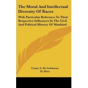 The Moral and Intellectual Diversity of Races by Count A De Gobineau