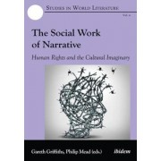 The Social Work of Narrative - Human Rights and the Cultural Imaginary by Gareth Griffiths