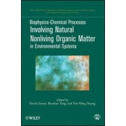 Biophysico-Chemical Processes Involving Natural Nonliving Organic Matter in Environmental Systems by Pan Ming Huang