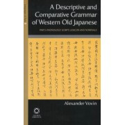 A Descriptive and Comparative Grammar of Western Old Japanese: Phonology, Script, Lexicon and Nominals Part 1 by Professor Alexander Vovin