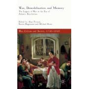 War, Demobilization and Memory: The Legacy of War in the Era of Atlantic Revolutions