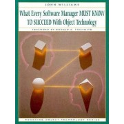 What Every Software Manager Must Know to Succeed with Object Technology by John D. Williams