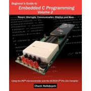 Beginner's Guide to Embedded C Programming - Volume 2 by Chuck Hellebuyck
