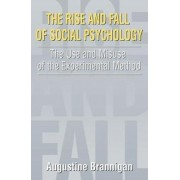 The Rise and Fall of Social Psychology by Augustine Brannigan
