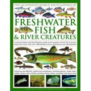 The Illustrated World Encyclopedia of Freshwater Fish and River Creatures by Daniel Gilpin