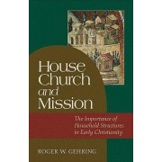 House Church and Mission by Roger W Gehring