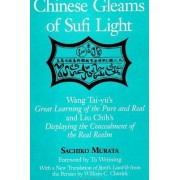 Chinese Gleams of Sufi Light: WITH a New Translation of Jami's Lawa'ih from the Persian by William C. Chittick by Sachiko Murata