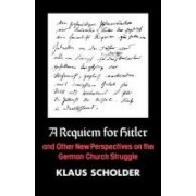 A Requiem for Hitler and Other New Perspectives on the German Church Struggle by Klaus Scholder