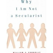 Why I Am Not a Secularist by William E. Connolly