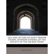 Life and Letters of Janet Erskine Stuart, Superior General of the Society of the Sacred Heart by Maud Monahan