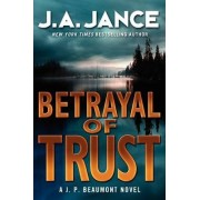 Betrayal of Trust: A J. P. Beaumont Novel by J A Jance