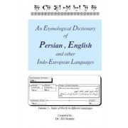 An Etymological Dictionary of Persian, English and Other Indo-European Languages Vol 1 by Dr Ali Nourai